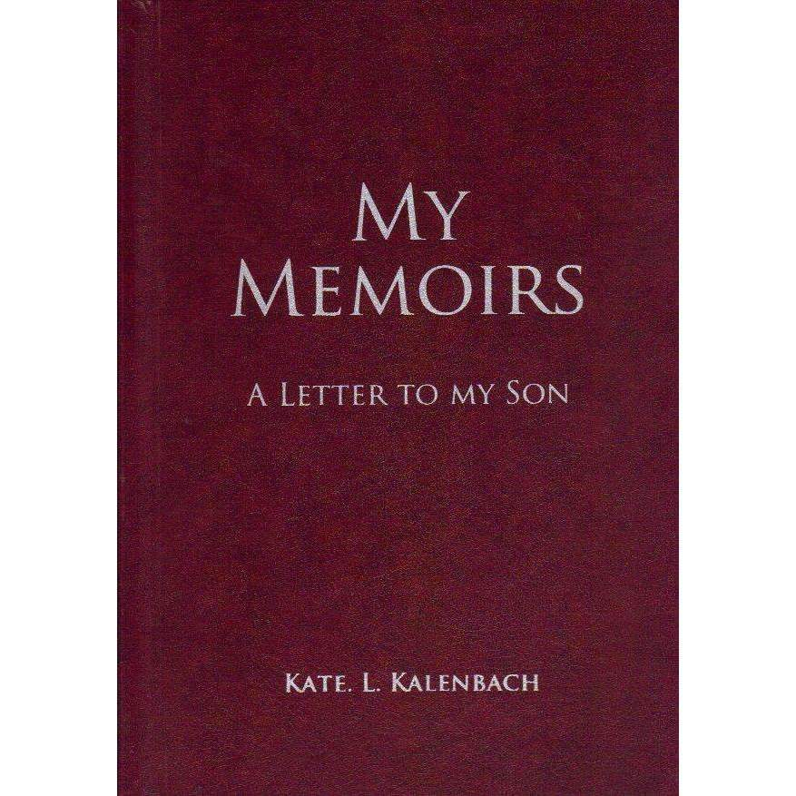 Bookdealers:My Memoirs: (With Author's Inscription) A letter to my Son | Kate. L. Kalenbach
