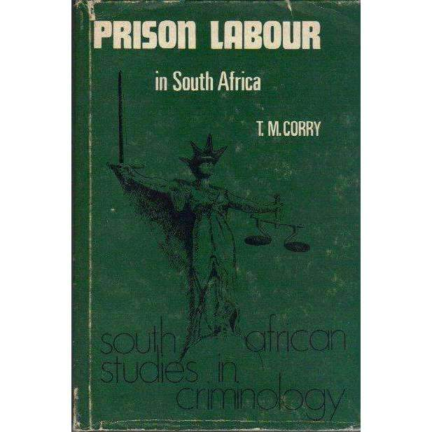 Bookdealers:Prison Labour in South Africa: South African Studies in Criminology | T.M. Corry