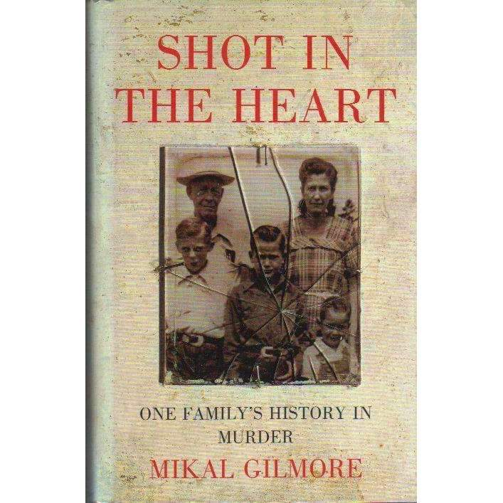 Bookdealers:Shot in the Heart: One Family's History in Murder | Mikal Gilmore