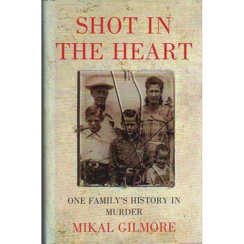 Shot in the Heart: One Family's History in Murder | Mikal Gilmore