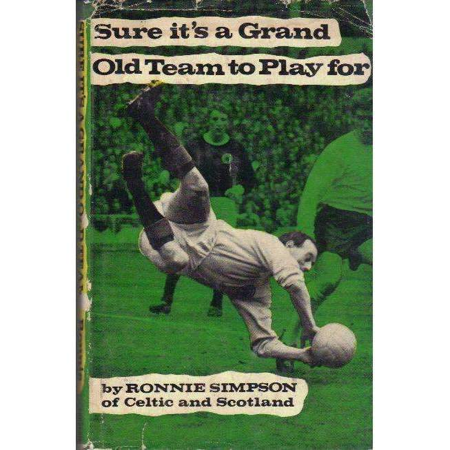 Bookdealers:Sure It's a Grand Old Team to Play for (With Author's Inscription) | Ronnie Simpson of Celtic and Scotland