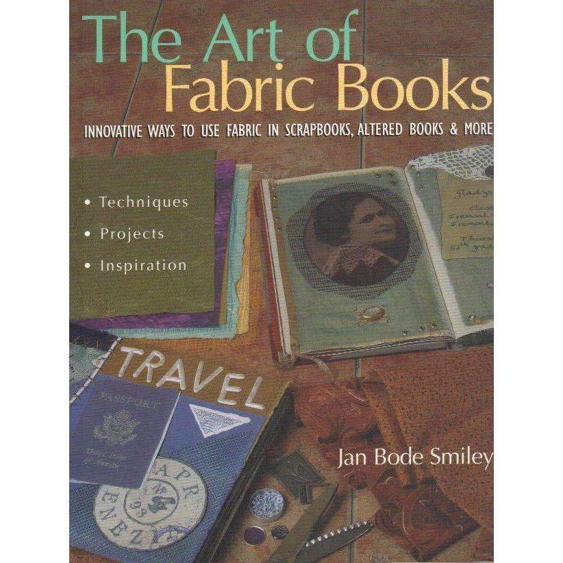 Bookdealers:The Art of Fabric Books: Innovative Ways to Use Fabric in Scrapbooks, Altered Books & More | Jan Bode Smiley
