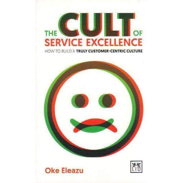 Bookdealers:The Cult of Customer Excellence - How to Build a Truly Customer-Centric Culture | Oke Eleazu
