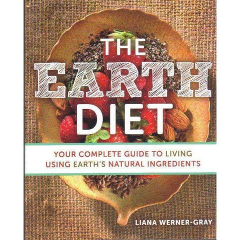 The Earth Diet: Your Complete Guide to Living Using Earth's Natural Ingredients | Liana Werner-Gray