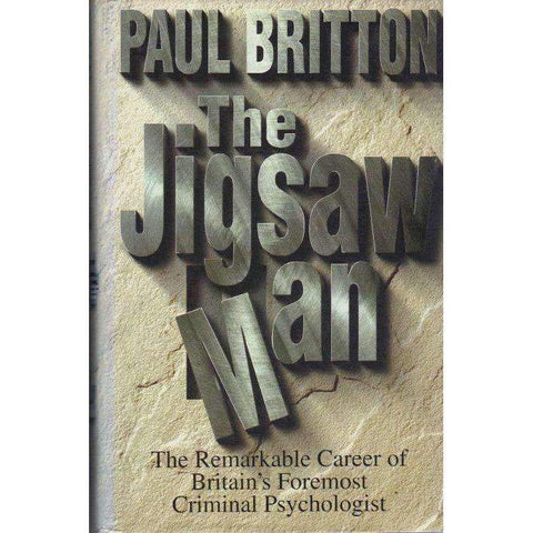 The Jigsaw Man: The Remarkable Career of Britain's Foremost Criminal Psychologist | Paul Britton