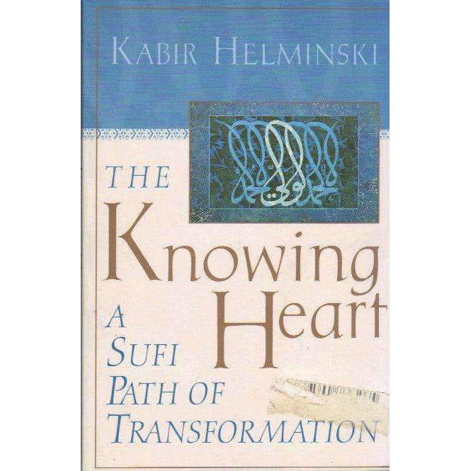Bookdealers:The Knowing Heart: (With Author's Inscription) A Sufi Path of Transformation | Kabir Edmund Helminski