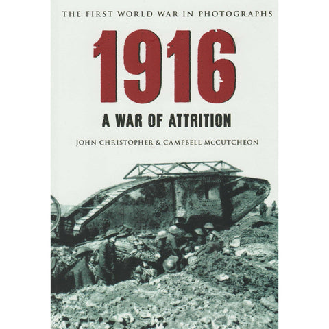 1916 The First World War in Photographs |  John Christopher & Campbell McCutcheon