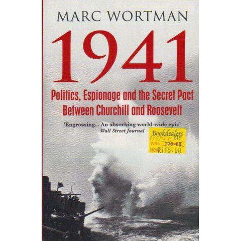 1941: Politics, Espionage and the Secret Pact between Churchill and Roosevelt | Marc Wortman