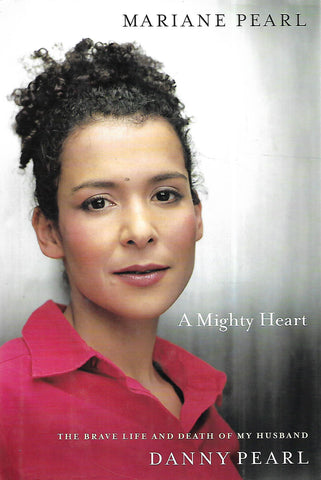 A Mighty Heart: The Brave Life and Death of My Husabnd | Mariane Pearl