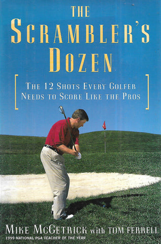 The Scrambler's Dozen: The 12 Shots Every Golfer Needs to Score Like the Pros | Mike McGetrick & Tom Ferrell