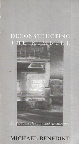 Deconstructing the Kimbell: An Essay on Meaning and Architecture (Inscribed by Author) | Michael Benedikt