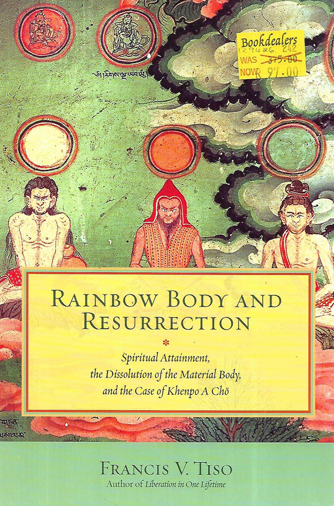 Rainbow Body and Ressurection: Spiritual Attainment, the Dissolution of the Material Body, and the Case of Khenpo A Cho | Francis V. Tiso