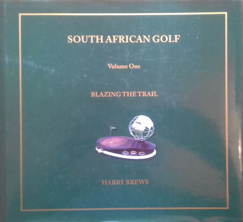 South African Golf, Vol. 1: Blazing the Trail | Harry Brews