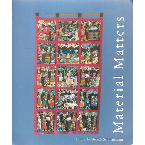 Material Matters: Appliques by the Weya Women of Zimbabwe and Needlework by South African Collectives | Brenda Schmahmann (Ed.)
