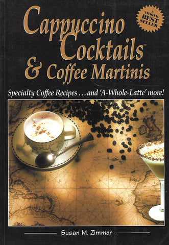 Cappuccino Cocktails & Coffee Martinis: Speciality Coffee Recipes | Susan M. Zimmer