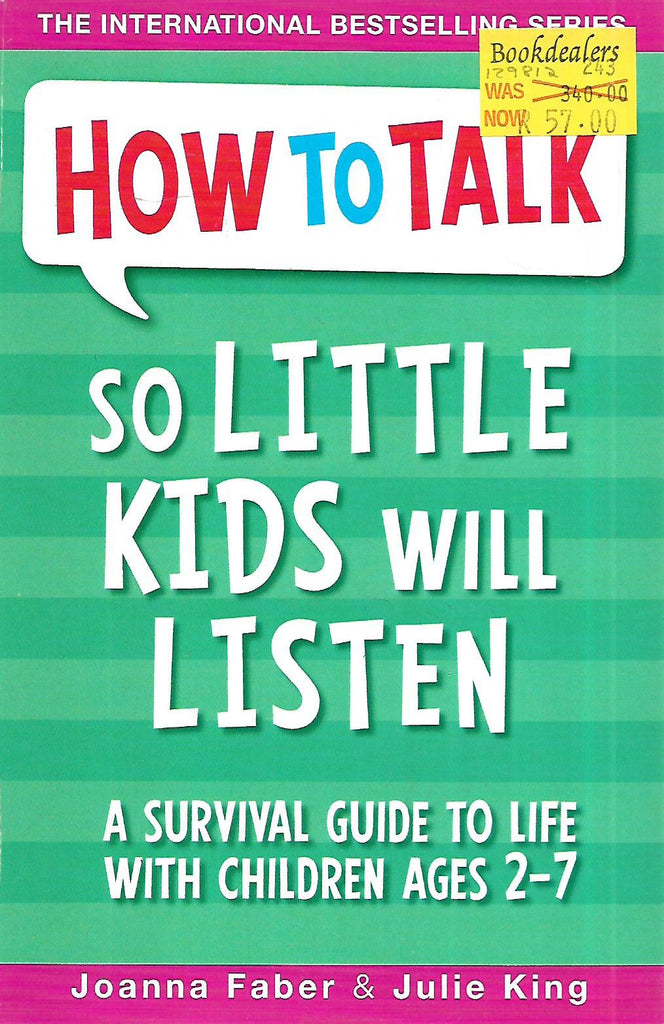 How to Talk so Little Kids Will Listen: A Survival Guide to Life with Children Ages 2-7 | Joanna Faber & Julie King