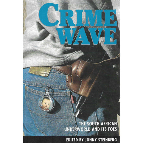 Crime Wave: The South African Underworld and its Foes | Jonny Steinberg (Ed.)