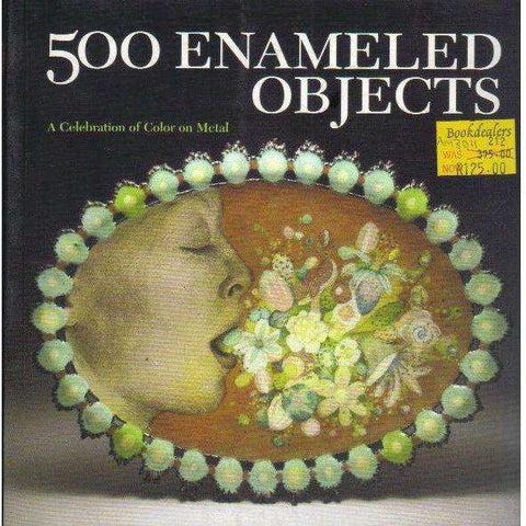 500 Enameled Objects: A Celebration of Color on Metal (500 Series) | Lark Books