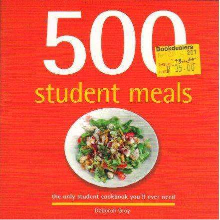Bookdealers:500 Student Meals: The Only Student Cookbook You'll Ever Need | Deborah Gray
