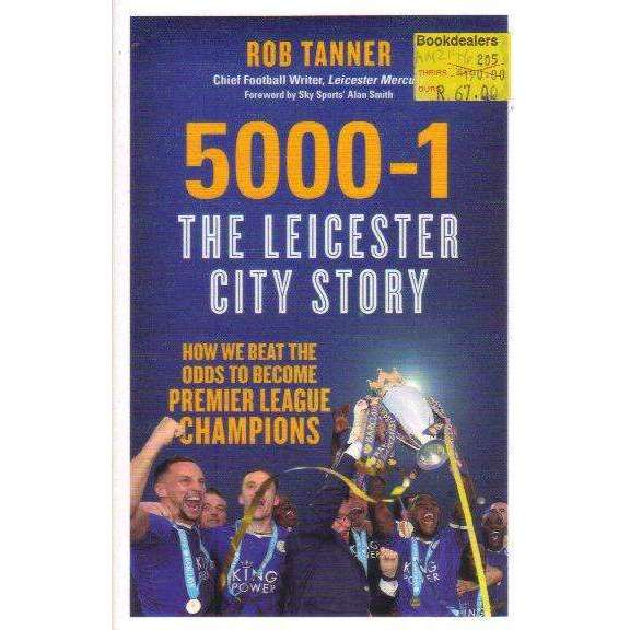 Bookdealers:5000-1: The Leicester City Story: How We Beat the Odds to Become Premier League Champions | Rob Tanner