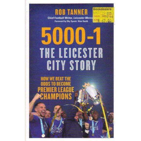 5000-1: The Leicester City Story: How We Beat the Odds to Become Premier League Champions | Rob Tanner