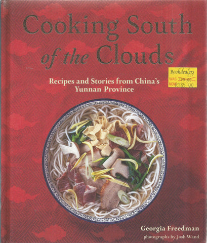 Cooking South of the Clouds: Recipes and Stories from China's Yunnan Province | Georgia Freedman