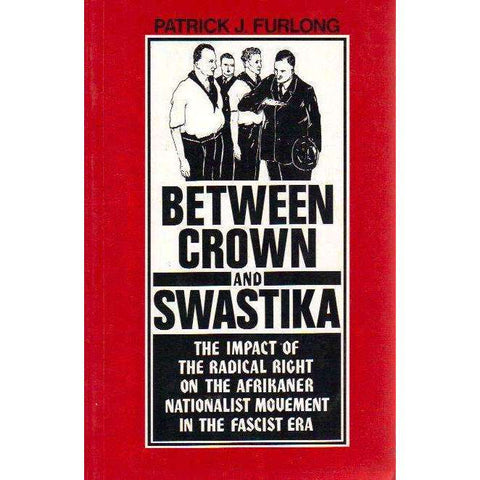 Between Crown and Swastika: (Signed by the Author) The Impact of the Radical Right on the Afrikaner Nationalist Movement in the Fascist Era | Patrick J. Furlong