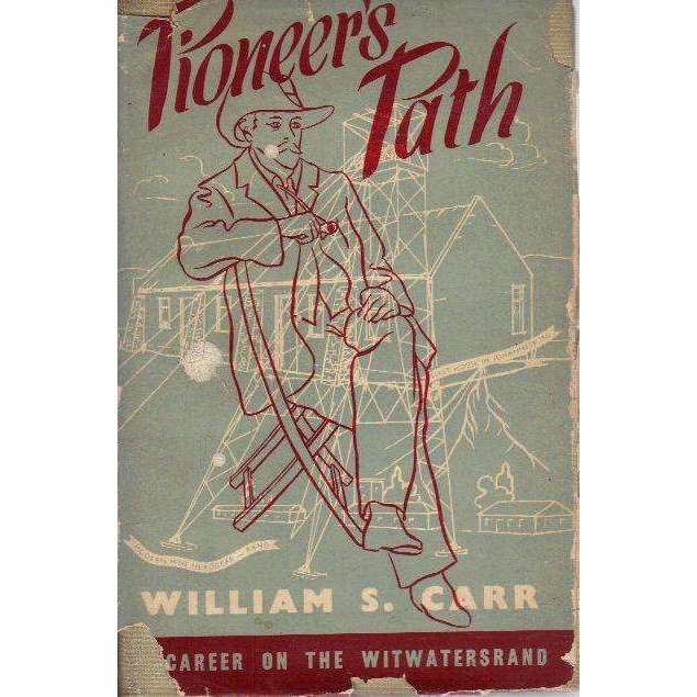 Bookdealers:Pioneer's Path: (With Author's Inscription) Story of a Career on the Witwatersrand | William S. Carr