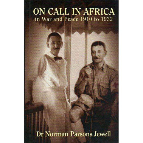 On Call in Africa: In War and Peace 1910 to 1932 | Norman Parsons Jewell