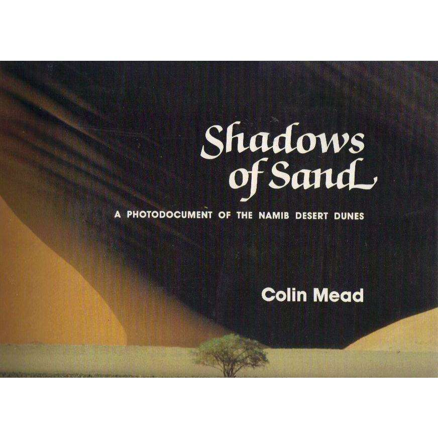 Bookdealers:Shadows of Sand: (With Author's Dedication, First Edition) A Photodocument of the Namib Desert Dunes | Colin Mead