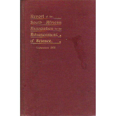Report of the South African Association for the Advancement of Science: Sixth Meeting in Grahamstown 1908 | Editor S. Schonland