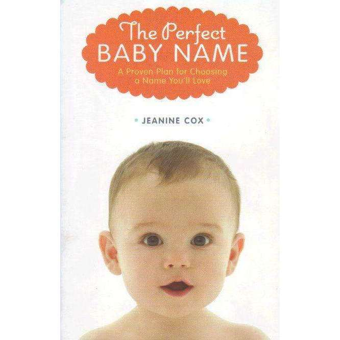 Bookdealers:The Perfect Baby Name: A Proven Plan for Choosing a Name You'll Love | Jeanine Cox
