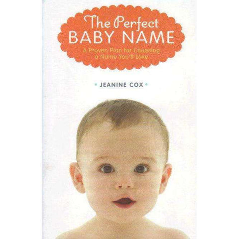 The Perfect Baby Name: A Proven Plan for Choosing a Name You'll Love | Jeanine Cox