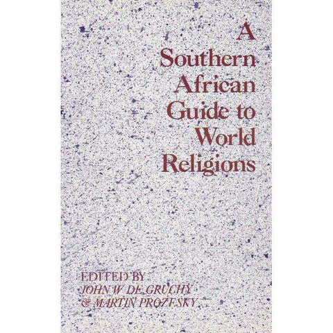 A Southern African Guide to World Religions | Editor John W De Gruchy and Martin Prozesky