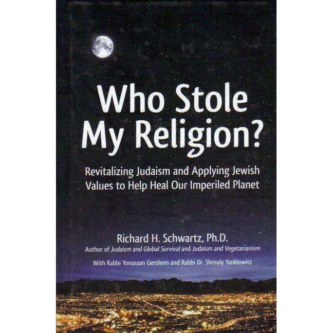 Bookdealers:Who Stole My Religion: Revitalising Judaism and Applying Jewish Values to Help Heal Our Imperiled Planet | Richard H. Schwartz