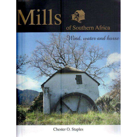 Mills of Southern Africa: Wind, Water and Horse | Chester O. Staples