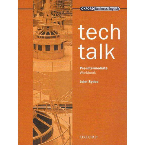 Tech Talk (Oxford Business English) Pre-Intermediate Workbook | John Sydes