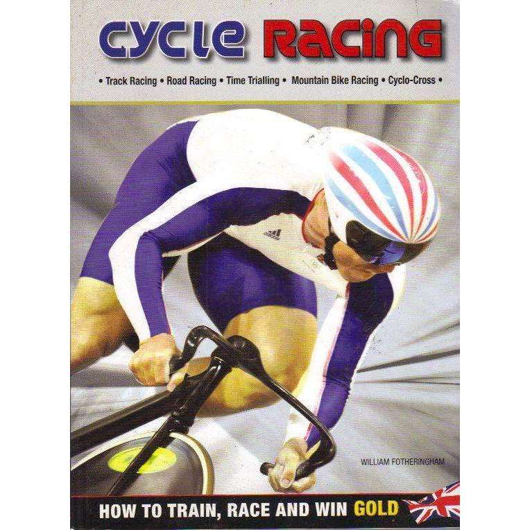 Bookdealers:Cycle Racing: How to Train, Race and Win Gold | William Fotheringham