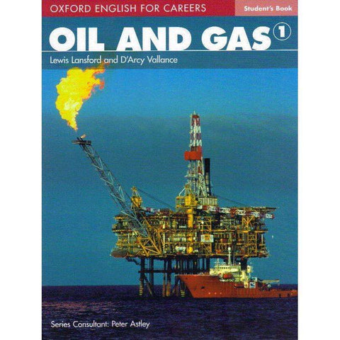 Oil and Gas: Student's Book 1 (Oxford English For Careers) | Lewis Lansford and D'Arcy Vallance