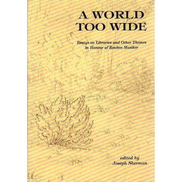 Bookdealers:A World Too Wide: (With Inscription) Essays on Libraries and Other Themes in Honour of Reuben Musiker | Edited by Joseph Sherman and Reuben Musiker