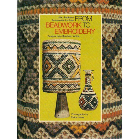 From Beadwork to Embroidery: Designs From Southern Africa | Lilian Robinson and Emmarentia Lochner