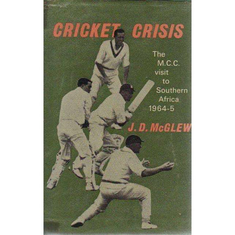 Cricket Crisis: The M.C.C. Visit to Southern Africa 1964 - 5 | J.D. McGlew