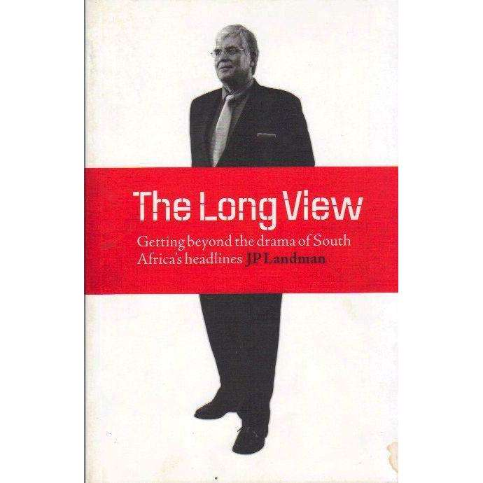 Bookdealers:The Long View: (Signed by the Author) Getting Beyond the Drama of South Africa's Headlines | J.P. Landman