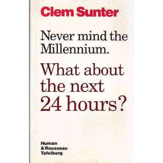 Bookdealers:Never Mind The Millennium: (Signed by the Author) What About The Next 24 Hours | Clem Sunter