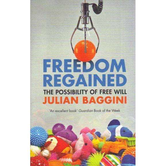 Bookdealers:Freedom Regained: The Possibility of Free Will | Julian Baggini