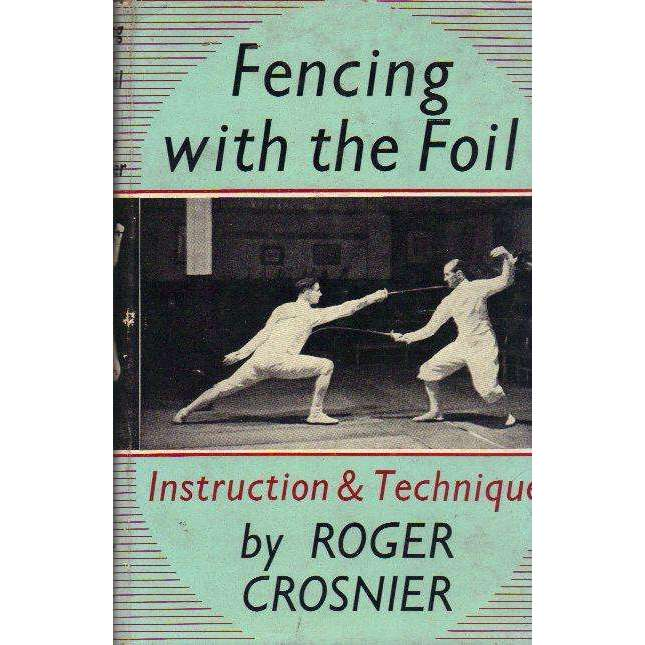 Bookdealers:Fencing With the Foil: Instruction & Technique | Roger Crosnier