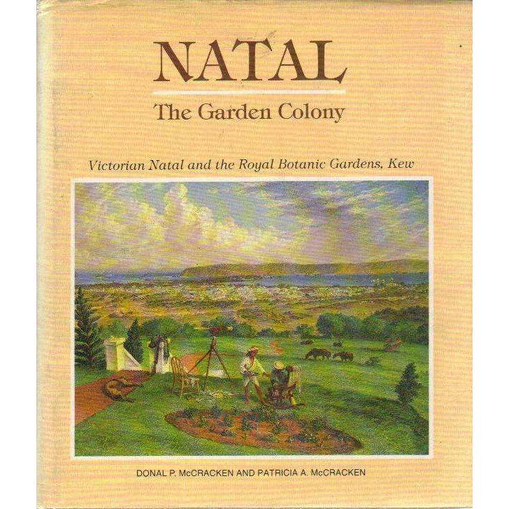 Bookdealers:Natal: (With Author's Dedication) The Garden Colony: Victorian Natal and the Royal Botanic Gardens, Kew | Donal P. McCracken & Patricia A. McCracken