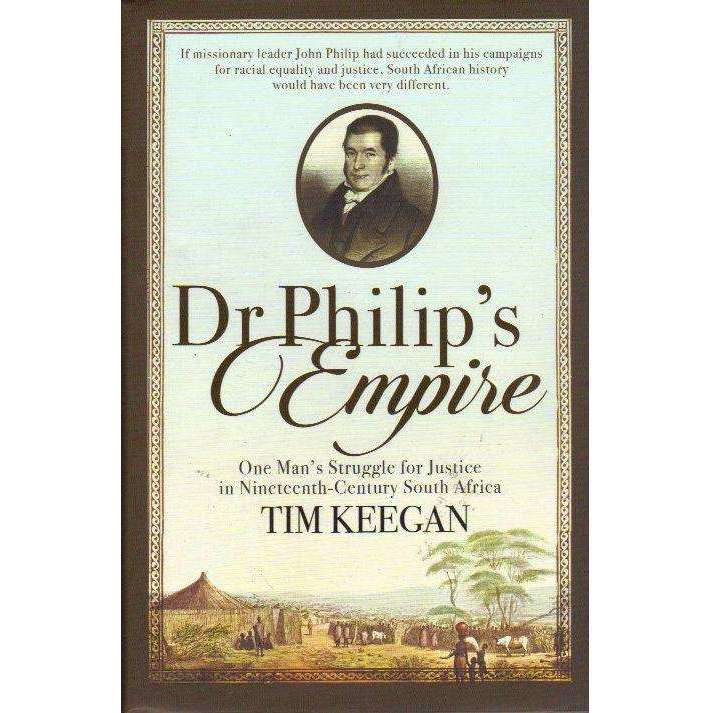 Bookdealers:Dr Philip's Empire: One Man's Struggle for Justice in Nineteenth-Century South Africa | Tim Keegan