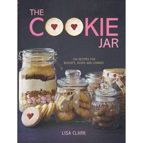 The Cookie Jar: 100 Recipes For Biscuits, Rusks And Cookies | Lisa Clark