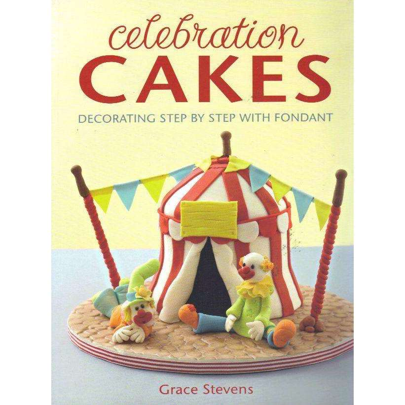 Bookdealers:Celebration Cakes: Decorating Step By Step With Fondant | Grace Stevens